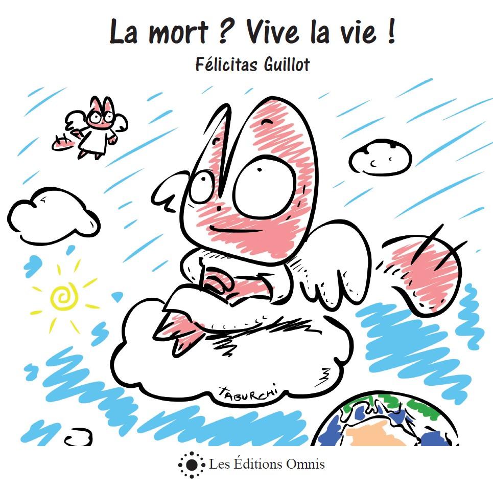 La Mort ? Vive la vie ! de Félicitas Guillot, livre illustré par Jérémy Taburchi